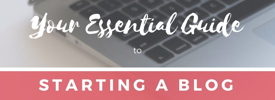 Your Essential Guide to Starting a Blog